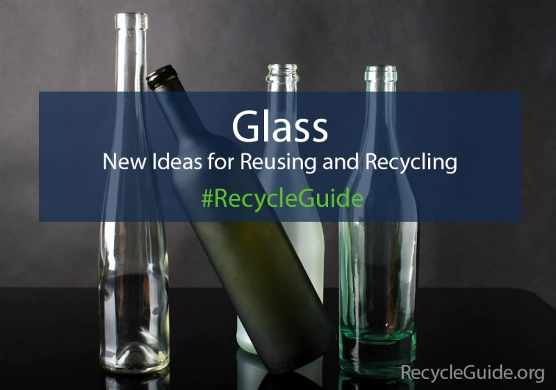 New Ideas for Reusing and Recycling Glass | RecycleGuide.org